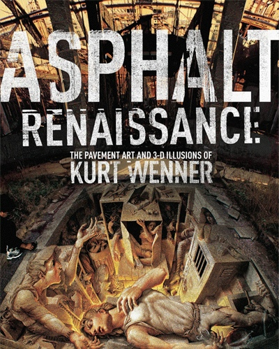 Asphalt Renaissance: The Pavement Art and 3-D Illusions of Kurt Wenner