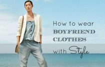 How to wear Boyfriend Clothes with Style