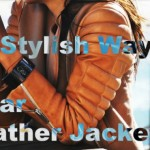 10 stylish ways to wear leather jackets