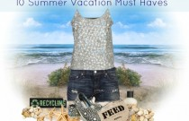 10 Summer Vacation Must Haves