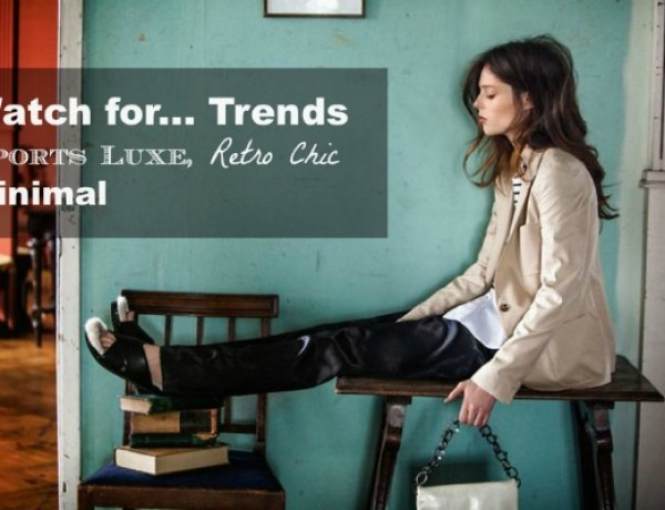 Watch for… Trends- Sports Luxe, Retro Chic or Minimal