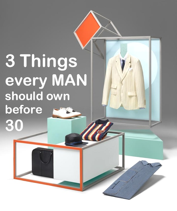 Three things every man should own before 30