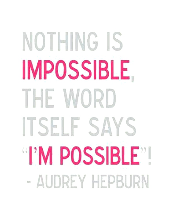 Funny thing, I got an email the other day from my sister Yanna with her favorite quotes, success nothing is impossible