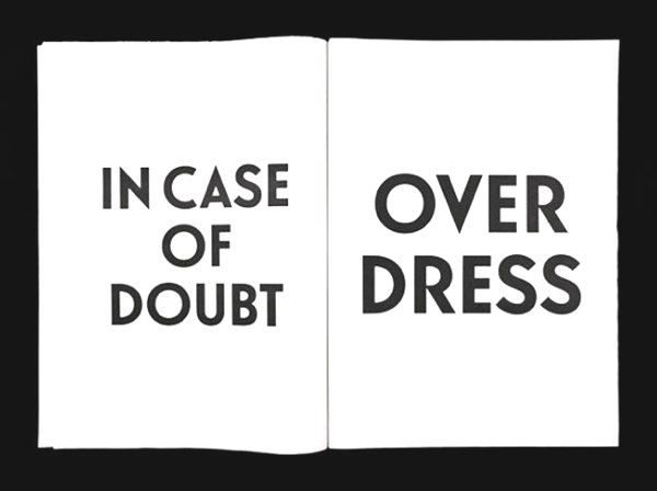 In case of doubt- overdress