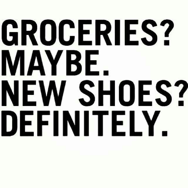 groceries maybe shoes definitely