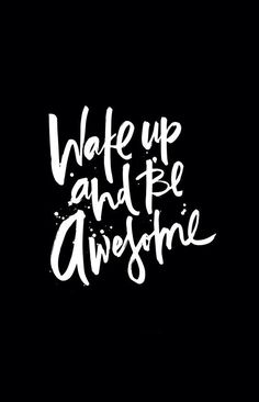 wake-up-and-be-awesome quote