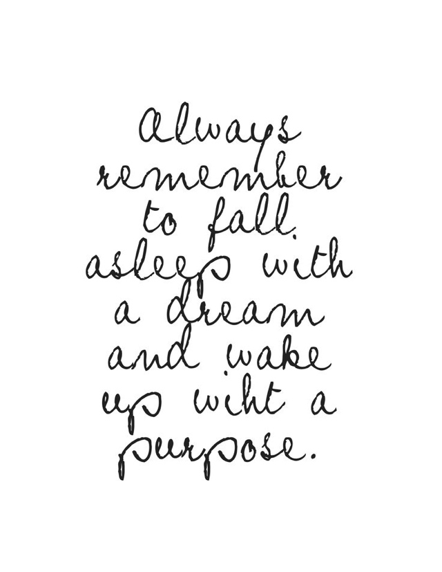 inspirational quotes always remember to fall asleep with a dream and wake up with a purpose